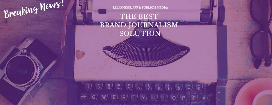 Publicis Media, Relaxnews and AFP Reveal  Unique Brand Journalism Solution, my editorializer
